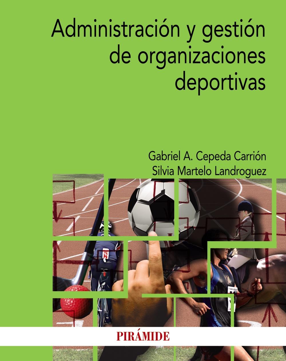 Administración Y Gestión De Organizaciones Deportivas por Gabriel A. Cepeda Carrion;                                                                                    Silvia Martelo Landroguez