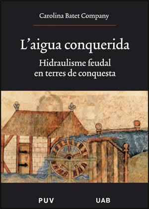 L Aigua Conquerida Hidraulisme Feudal En Terres De Conquesta por Carolina Batet epub