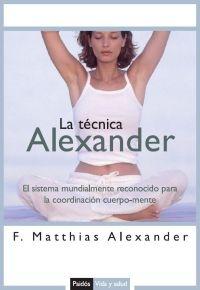 La Tecnica Alexander: El Sistema Mundialmente Reconocido Para La Coordinacion Cuerpo-mente por F. Mathias Alexander epub