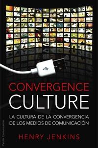 Convergence Culture: La Cultura De La Convergencia De Los Medios De Comunicacion por Henry Jenkins