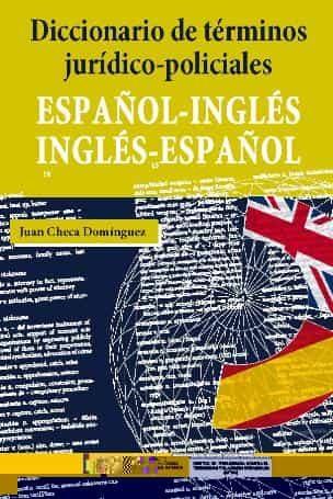 diccionario de términos jurídico-policiales (español-ingles-ingle s-español)-juan checa domínguez-9788481503135