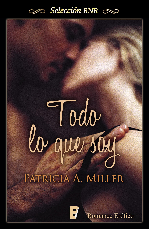 Todo Lo Que Soy   por Patricia A. Miller