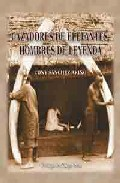 Cazadores De Elefantes, Hombres De Leyenda por Tony Sanchez-ariño