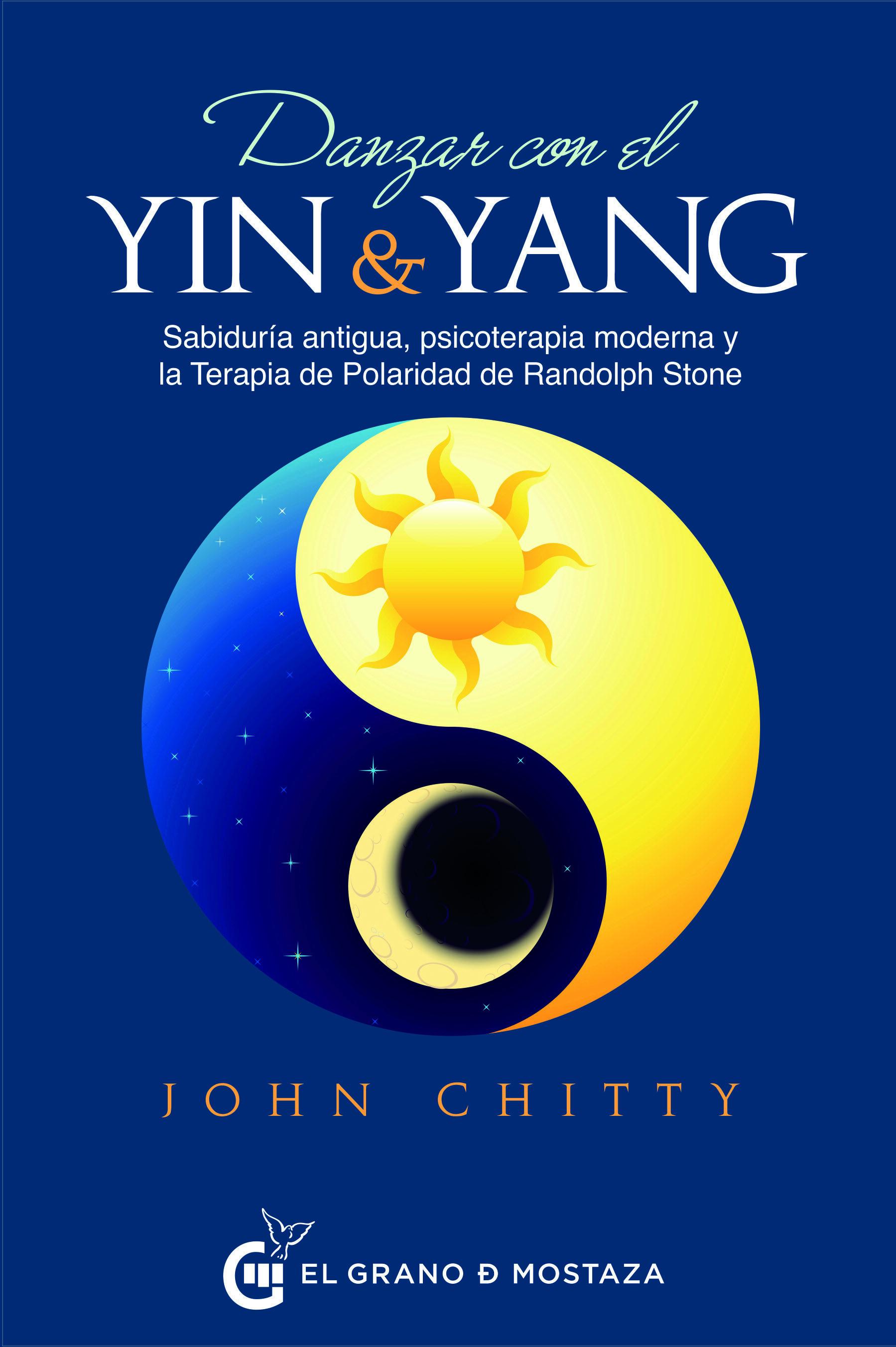 Danzar Con El Yin Y El Yang: Sabiduria Antigua, Psicoterapia Moderna Y La Terapia De Polaridad por John Chitty