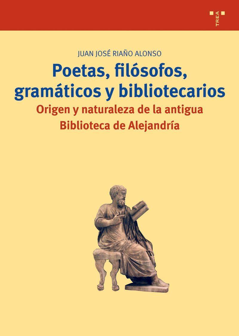 Poetas, Filosofos, Gramaticos Y Bibliotecarios: Origen Y Naturale Za De La Antigua Biblioteca De Alejandria por Juan Jose Riaño Alonso epub