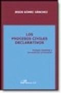 Los Procesos Civiles Declarativos: Incluye Modelos Y Formularios Procesales por Jesus Gomez Sanchez