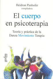 El Cuerpo En Psicoterapia: Teoria Y Practica De La Danza Movimien To Terapia por Heidrum Panhofer