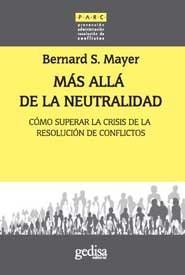 Mas Alla De La Neutralidad: Como Afrontar La Crisis De La Resoluc Ion De Conflictos por Bernard Mayer epub
