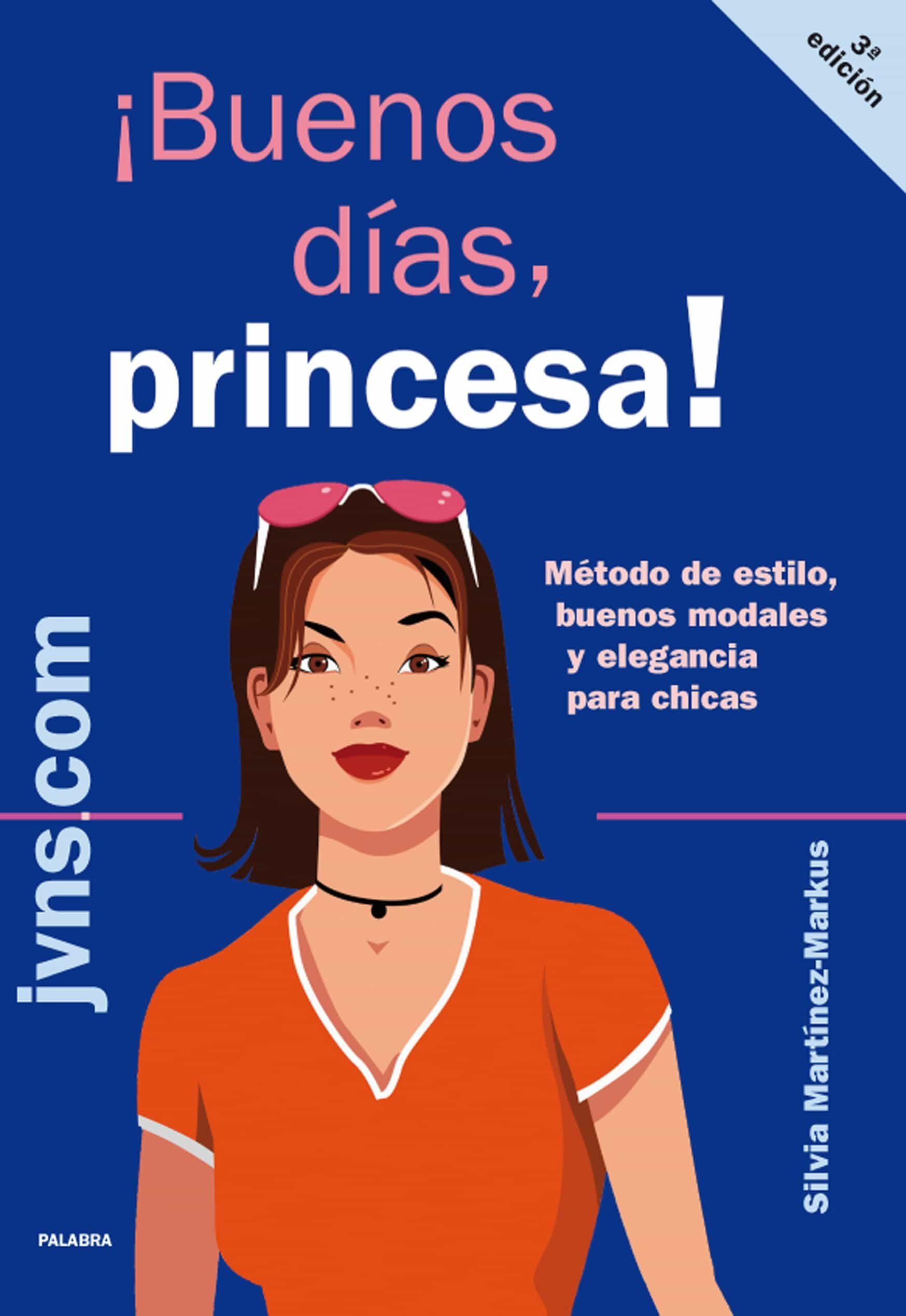 ¡buenos dias, princesa!: método de estilo, buenos modales y elega ncia para chicas-silvia martinez markus-9788498401035