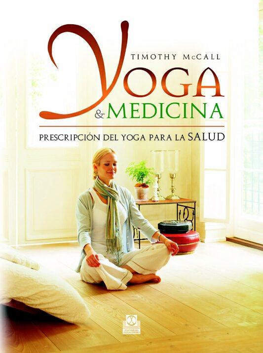 yoga & medicina: prescripcion del yoga para la salud-timothy mccall-9788499100135