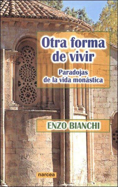 Otra Forma De Vivir: Paradojas De La Vida Monastica por Enzo Bianchi epub