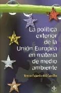 La Politica Exterior De La Union Europea En Materia De Medio Ambi Ente por Teresa Fajardo Del Castillo Gratis