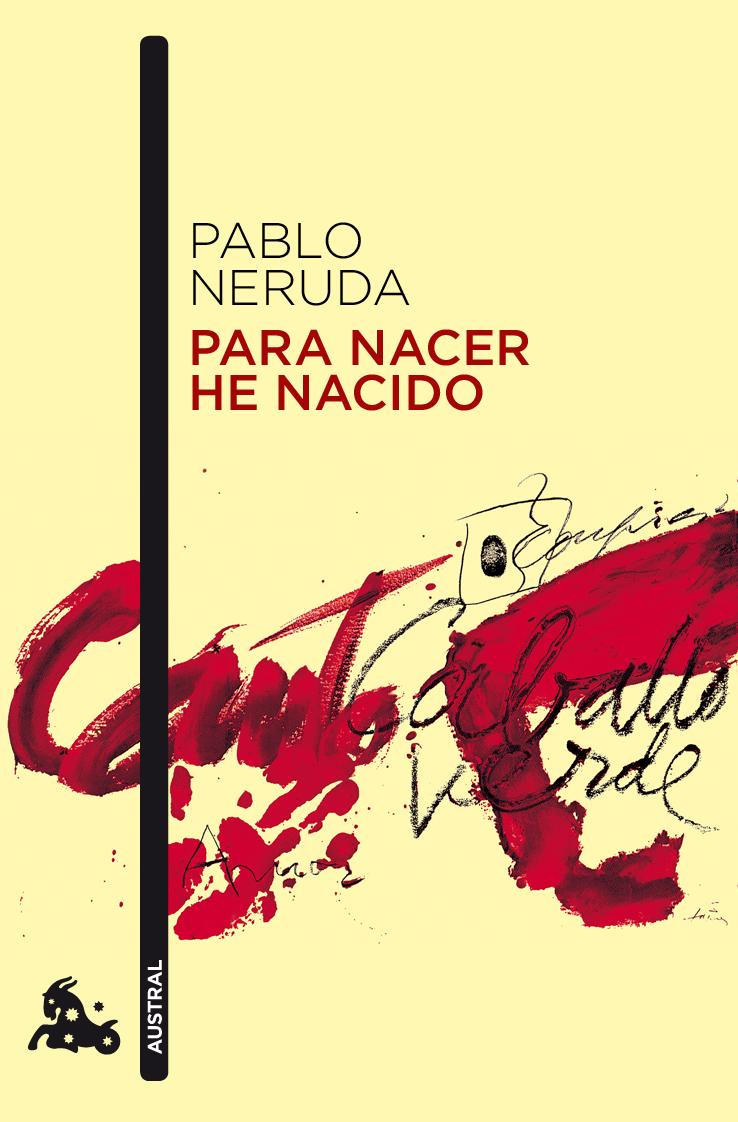 Para Nacer He Nacido por Pablo Neruda
