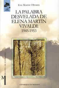 La Palabra Desvelada De Elena Martin Vivaldi: 1945-1953 por Eva Moron Olivares