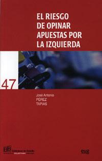 El Riesgo De Opinar: Apuestas Por La Izquierda por Jose Antonio Perez Tapias epub