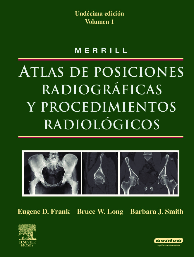 merrill: atlas de posiciones radiograficas y procedimientos radio logicos (3 vols.) + evolve (11ª ed.)-e.d. frank-b. j. smith-9788480866545