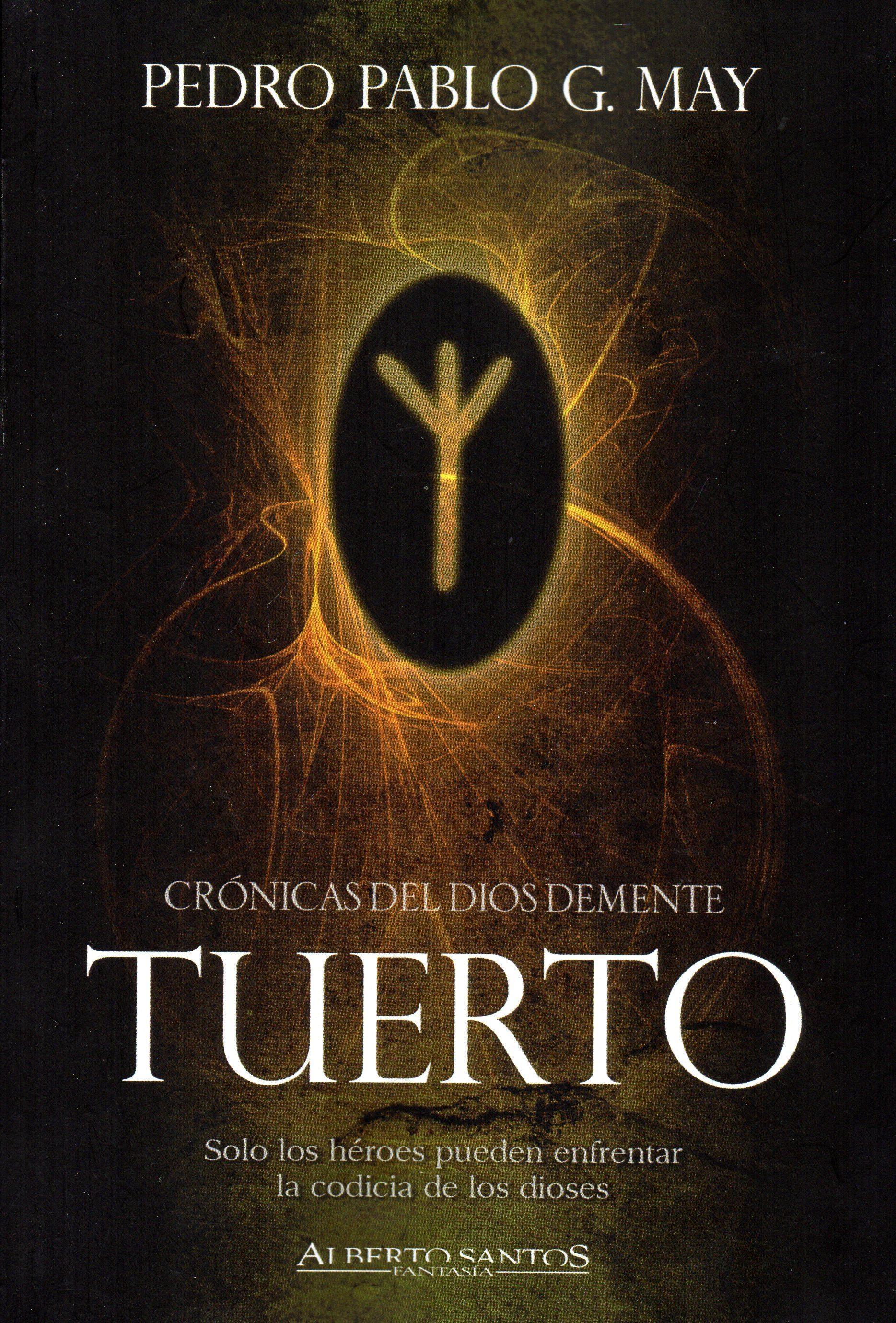Tuerto: Cronicas Del Dios Demente por Pedro Pablo G May