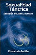 Sexualidad Tantrica: Sanacion Del Alma Humana por Estela Ines Guitian epub