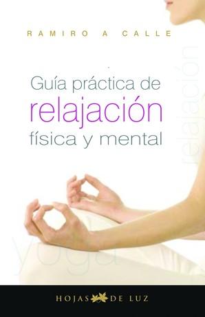 Guía Práctica De La Relajación Física Y Mental   por Ramiro Calle