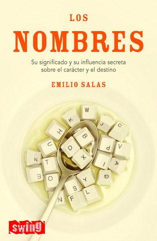 Los Nombres: Su Significado Y Su Influencia Secreta Sobre El Cara Cter Y El Destino por Emilio Salas epub