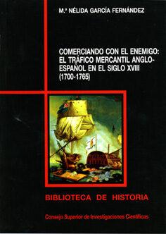 Comerciando Con El Enemigo : El Trafico Mercantil Anglo-español E N El Siglo Xviii (1700-1765) por Csic