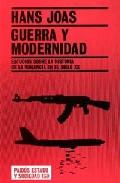 Guerra Y Modernidad: Estudios Sobre La Historia De La Violencia E N El Siglo Xx por Hans Joas