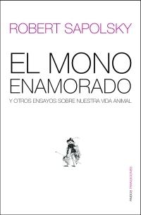 el mono enamorado y otros ensayos sobre nuestra vida animal-robert m. sapolsky-9788449319655
