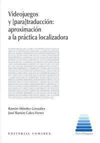 Videojuegos Y [para] Traduccion: Aproximacion A La Practica Local Izadora. por Mendez Gonzalez Ramon / Calvo Ferrer Jose Ramon