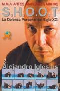 shoot: la defensa personal del siglo xxi: mma artes marciales mix tas-alejandro barral iglesias-9788492484355
