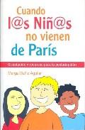 Cuando L@s Niñ@s No Vienen De Paris: Orientacion Y Recursos Para La Postadopcion por Marga Muñiz Aguilar