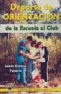 Deporte De Orientacion De La Escuela Al Club por Jesus Garcia Pajuelo