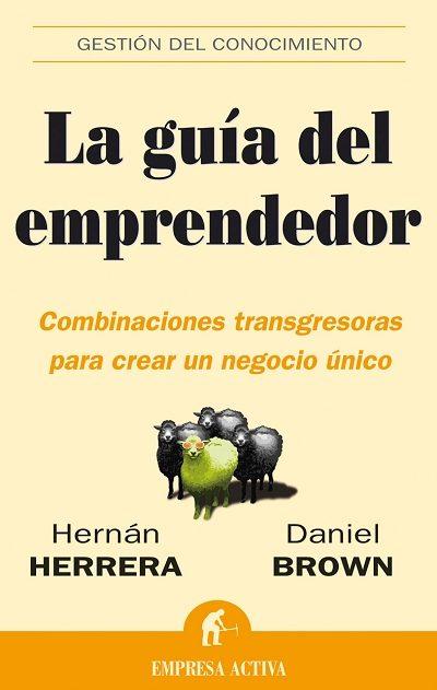 La Guia Del Emprendedor: Combinaciones Transgresoras Para Crear U N Negocio Unico por Vv.aa.