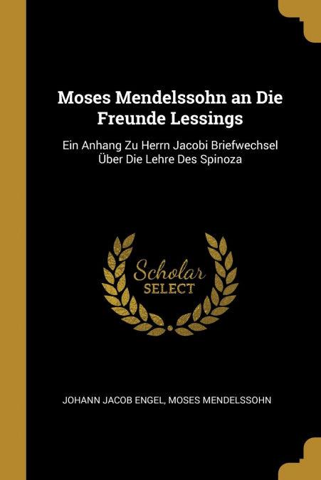Moses Mendelssohn An Die Freunde Lessings por Johann Jacob Engel-