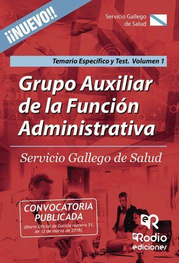 Grupo Auxiliar De La Función Administrativa. Servicio Gallego De Salud. Temario Específico Y Test. Volumen 1   por Vv.aa.