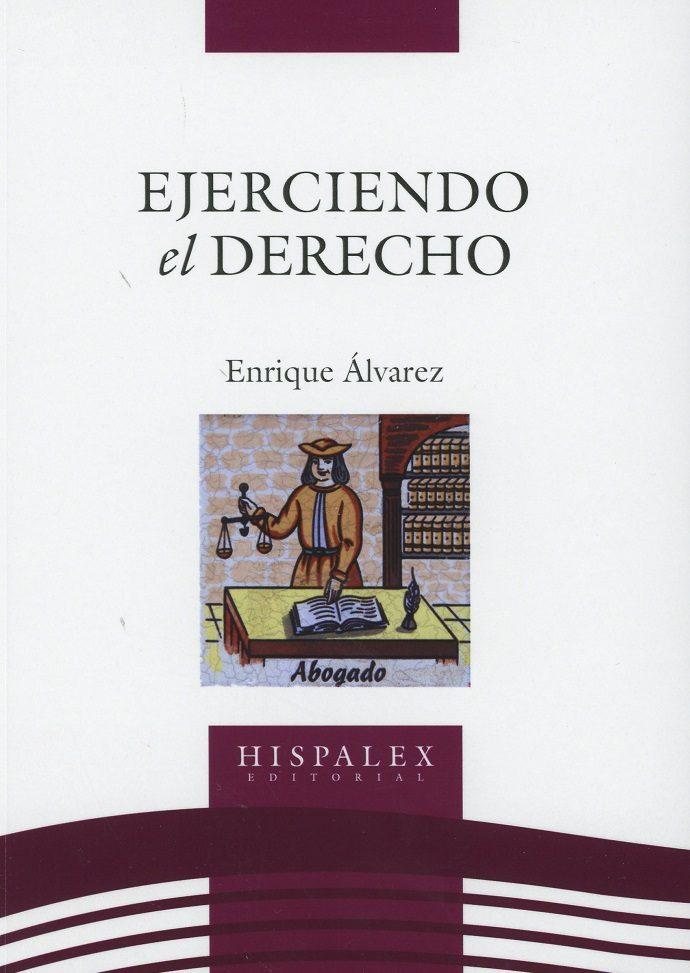 Ejerciendo El Derecho por Enrique Alvarez