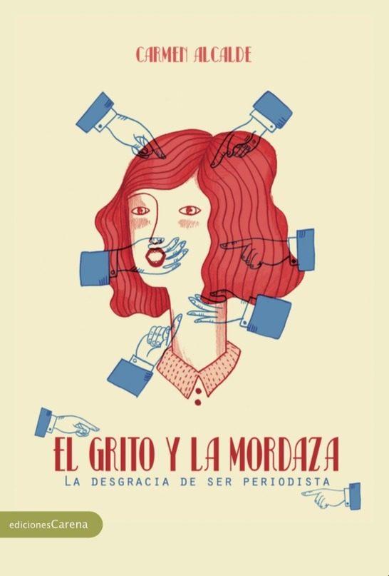 el grito y la mordaza: la desgracia de ser periodista-carmen alcalde-9788416843565