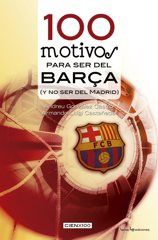 100 Motivos Para Ser Del Barça   por A. Gonzalez Castro, A. Luigi Castañeda epub