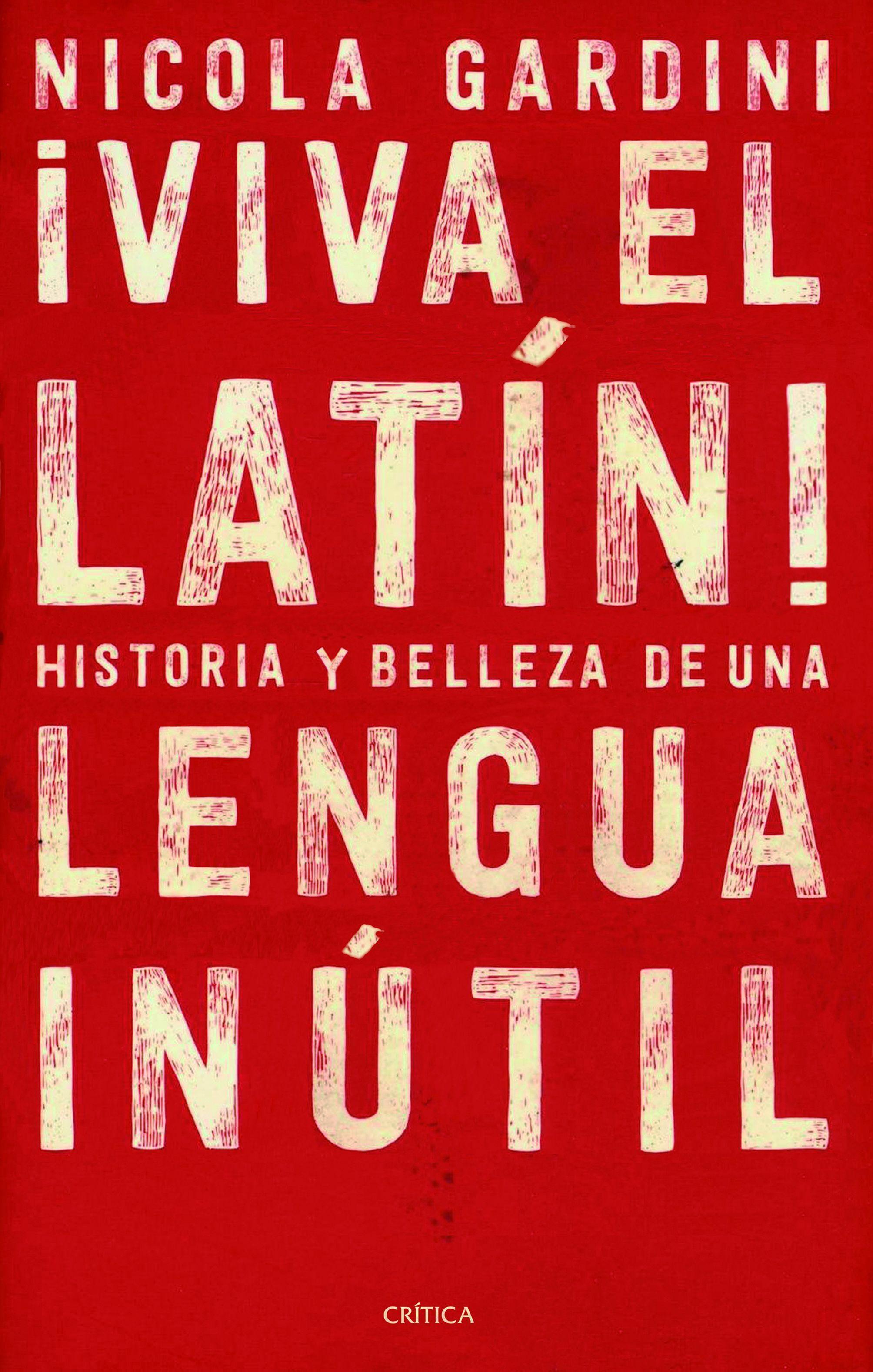 Â¡viva el latin!: historias y bellezas de una lengua inutil-nicola gardini-9788417067465