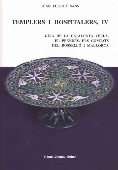 Templers I Hospitalers, Iv: Guia De La Catalunya Vella, El Penede S, Els Comtats Del Rossello I Mallorca por Joan Fuguet epub