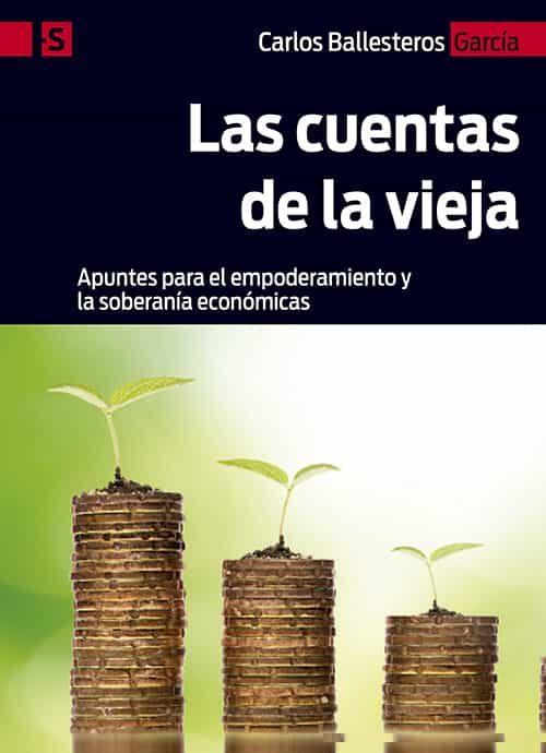 Las Cuentas De La Vieja: Apuntes Para El Empoderamiento Y La Soberania Economicas por Carlos Ballesteros García epub