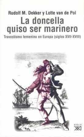La Doncella Quiso Ser Marinero: Travestismo Femenino En Europa (s Iglos Xvii-xviii) por Lotte Van De Pol;                                                                                    Rudulf M. Dekker epub