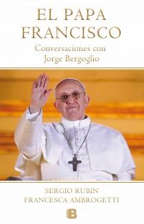 Papa Francisco: Conversaciones Con Jorge Bergoglio por Sergio Rubin;                                                                                    Francesca Ambrogetti
