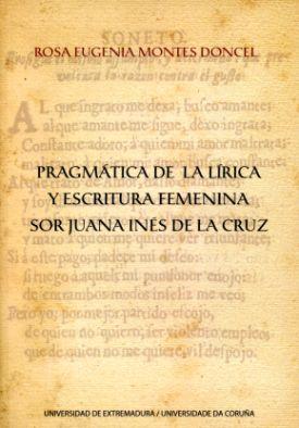 Pragmatica De La Lirica Y Escritura Femenina: Sor Juana Ines De L A Cruz por Rosa Eugenia Montes Doncel