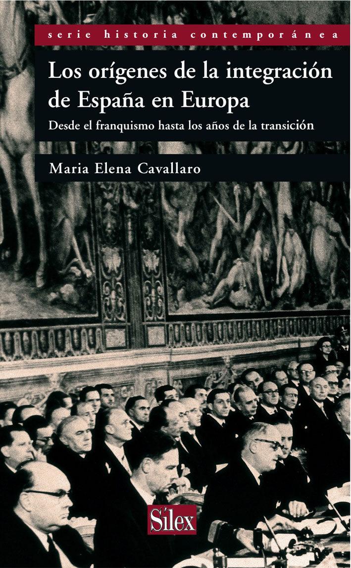 Los Origenes De La Integracion De España En Europa: Desde El Fran Quismo Hasta Los Años De La Transicion por Maria Elena Cavallaro