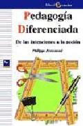 Pedagogia Diferenciada : De Las Intenciones A La Accion por Philippe Perrenoud Gratis