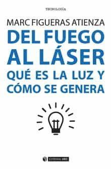 Del Fuego Al Laser: Que Es La Luz Y Como Se Genera por Marc Figueras Atienza