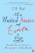 The United States Of Europe: From The Europe To Eurovision: The S Uperpower Nobody Talks About por T. R. Reid Gratis