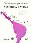 Elecciones Y Politica En America Latina por Manuel Alcantara Saez