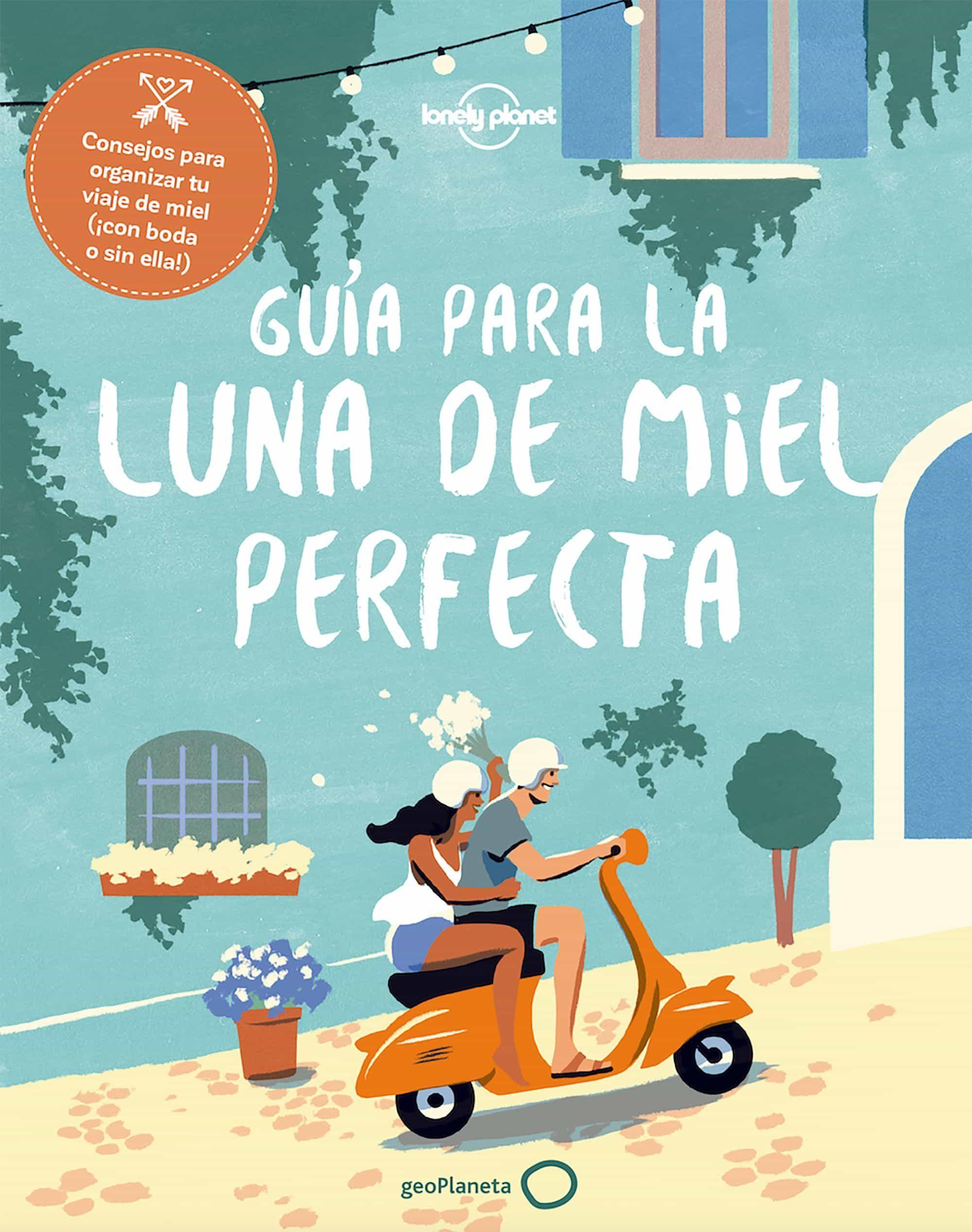 Guia De La Luna De Miel Perfecta por Sarah Baxter;                                                                                    Greg Benchwick