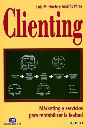 clienting: marketing y servicios para rentabilizar la lealtad-luis huete-a. perez-9788423421275